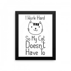 I Work Hard Framed Print